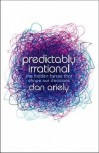 Predictably Irrational: The Hidden Forces That Shape Our Decisions - Dan Ariely