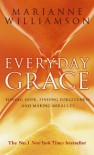 Everyday Grace: Having Hope, Finding Forgiveness And Making Miracles - Marianne Williamson
