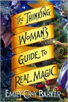 The Thinking Woman's Guide to Real Magic -