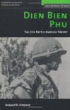 Dien Bien Phu: The Epic Battle America Forgot (History of War) - Howard R. Simpson