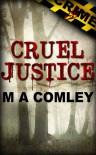Cruel Justice  - M.A. Comley, Tania Tirraoro