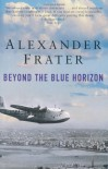 Beyond the Blue Horizon: On the Track of Imperial Airways - Alexander Frater