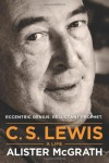 C. S. Lewis: A Life: Eccentric Genius, Reluctant Prophet - Alister E. McGrath