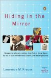Hiding in the Mirror: The Quest for Alternate Realities, from Plato to String Theory (by way of Alice in Wonderland, Einstein, and The Twilight Zone) - Lawrence Krauss