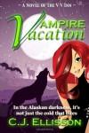 Vampire Vacation  - C.J. Ellisson, Melissa Gannon