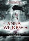 Anna we Krwi  - Kendare Blake, Grzegorz Komerski
