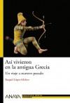 Así vivieron en la antigua Grecia - Raquel López Melero