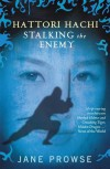 Hattori Hachi: Stalking the Enemy - Jane Prowse