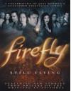Firefly: Still Flying: A Celebration of Joss Whedon's Acclaimed TV Series - Joss Whedon