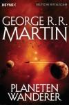 Planetenwanderer - George R.R. Martin, Berit Neumann