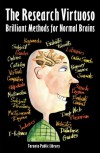 The Research Virtuoso: Brilliant Methods for Normal Brains - Toronto Public Library