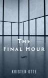 The Final Hour - A Short Story - Kristen Otte