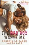 The Bad Boy Wants Me: A Bad Boy Romance - Georgia Le Carre, Caryl Milton, Nicoa Rhead, IS Creations