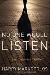 No One Would Listen: A True Financial Thriller - Harry Markopolos