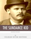 Legends of the West: The Life and Legacy of the Sundance Kid - Charles River Editors