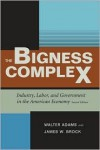 The Bigness Complex: Industry, Labor, and Government in the American Economy - Walter Adams, James W. Brock, James Brock