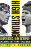 High Strung: Bjorn Borg, John McEnroe, and the Untold Story of Tennis's Fiercest Rivalry - Stephen Tignor