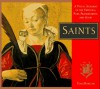 Saints: A Visual Almanac of the Virtuous, Pure, Praiseworthy, and Good - Tom Morgan