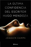 LA ÚLTIMA CONFIDENCIA DEL ESCRITOR HUGO MENDOZA - Joaquin Camps