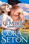 The Cowboy Lassos A Bride - Cora Seton