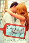 Can't Let You Go - Jenny B. Jones