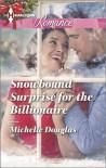 Snowbound Surprise for the Billionaire - Michelle Douglas