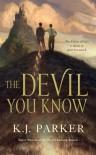 The Devil You Know - K.J. Parker