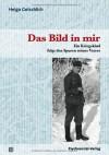 Das Bild in mir: Ein Kriegskind folgt den Spuren seines Vaters - Helga Gotschlich
