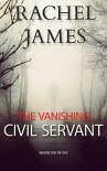 The Vanishing Civil Servant - Rachel James
