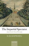The Impartial Spectator: Adam Smith's Moral Philosophy - D.D. Raphael