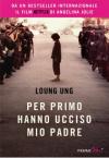 Per primo hanno ucciso mio padre - Loung Ung