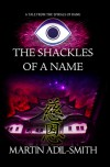 The Shackles Of A Name - Martin Adil-Smith