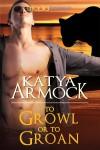 To Growl or to Groan - Katya Armock