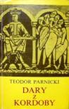 Dary z Kordoby: Powieść na tle przełomu lat 1018 i 1019 - Teodor Parnicki