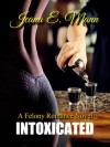 Intoxicated (Felony Romance, #1) - Jeana E. Mann