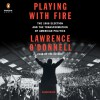 Playing with Fire: The 1968 Election and the Transformation of American Politics - Lawrence  O'Donnell