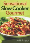 Sensational Slow Cooker Gourmet - Judith Finlayson