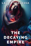 The Decaying Empire - Laura Thalassa