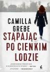 Stąpając po cienkim lodzie - Camilla Grebe