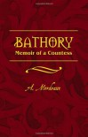 Bathory: Memoir of a Countess - A. Mordeaux