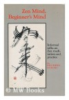 ZEN MIND, BEGINNER'S MIND: Informal Talks on Zen Meditation and Practice - Shunryu Suzuki