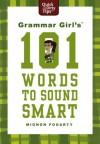 Grammar Girl's 101 Words to Sound Smart - Mignon Fogarty