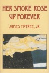 Her Smoke Rose Up Forever - James Tiptree Jr.