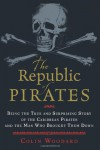 The Republic of Pirates: Being the True and Surprising Story of the Caribbean Pirates and the Man Who Brought Them Down - Colin Woodard