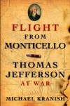 Flight from Monticello: Thomas Jefferson at War - Michael Kranish