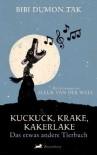 Kuckuck, Krake, Kakerlake : das etwas andere Tierbuch - Bibi Dumon Tak, Meike Blatnik