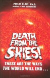 Death from the Skies!: These Are the Ways the World Will End . . . - Philip Plait