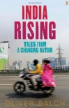 India Rising: Travels in Modern India - Oliver Balch