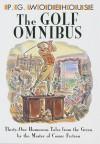 The Golf Omnibus - P.G. Wodehouse