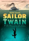 Sailor Twain: Or: The Mermaid in the Hudson - Mark Siegel
